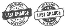 Last Chance Stamp. Last Chance Label. Round Grunge Sign