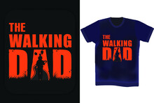 The Walking Dad Typography T Shirt Design. Father's Day T-shirt Design. Father's Birthday Quotes . Wishing Father