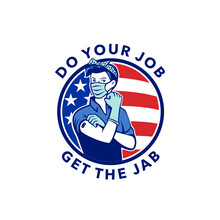 Mascot Illustration Of American Rosie The Riveter As Frontline Worker Wearing Mask Already Received The Covid-19 Vaccine Saying Do Your Job Get The Jab With USA Stars And Stripes Flag In Retro Style.