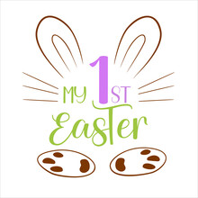 Hand Lettering Easter Quote For Baby. Vector Calligraphy Illustration With Bunny Ears, Whiskers And Paws On White - My 1st Easter With Rabbit. Perfect For Babysuit, Tshirt, Print, Sticker, Photo Album