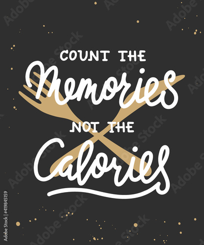 Count the memories not the calories, modern ink brush calligraphy. Handwritten lettering with fork and knife.