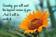 Inspirational Quote - Someday You Will Meet The Happiest Version Of You. And It Will Be Worth It. With Orange Sunflower On Blue Sky Background. Self Worthy And Happiness Concept With Flower.
