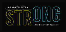 Always Stay Strong Typography Vector For Print T Shirt