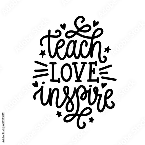 Obraz na plátně Teach Love Inspire motivational calligraphy lettering
