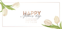 Modern Mother Day Holiday Banner. Spring Floral Vector Illustration Design. Advertisement Realistic Tulip