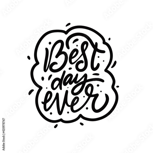 Valokuvatapetti Best day ever. Black color calligraphy phrase. Motivation text.