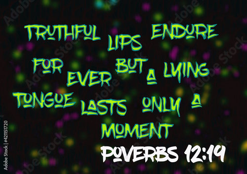 Tela bible words  poverbs 12:19 trithful lips endure for ever but a lying tongue las