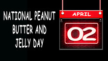 02 April, National Peanut Butter And Jelly Day. Neon Text Effect On Bricks Background