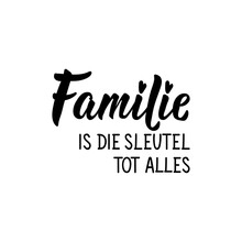 Afrikaans Text: Family Is The Key To Everything. Lettering. Banner. Calligraphy Vector Illustration.
