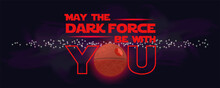 3D Festive Comic Poster Dedicated To The 4th Of May Is The Day Of Geeks. The Inscription In Red Letters, May The Dark Force Be With You, Against The Background Of The Starry Space