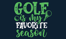 Golf Is My Favorite Season - Golfer Man Swinging Golf Stick Vintage Illustration, Calligraphy Inspiration Graphic Design Typography Element, Hand Written Postcard, Cute Simple Vector Sign