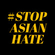 stop asian hate.Stop spread of racism.Racism is not comedy.Anti racist.Banner poster background for protester.Stop hate crimes against asians.Support Asian american communities.Equality
