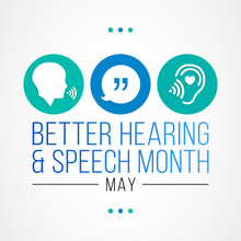 Better Hearing And Speech Month (BHSM) Observed Each Year In May, It Provides An Opportunity To Raise Awareness About Communication Disorders. Vector Illustration.