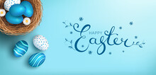 Easter Eggs In Bird's Nest On Blue Background, Vector Poster Or Banner, Easter Day Greeting Card, Lettering Happy Easter, Elements For Design.