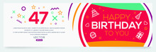 Creative Happy Birthday To You Text (47 Years) Colorful Decorative Banner Design ,Vector Illustration.