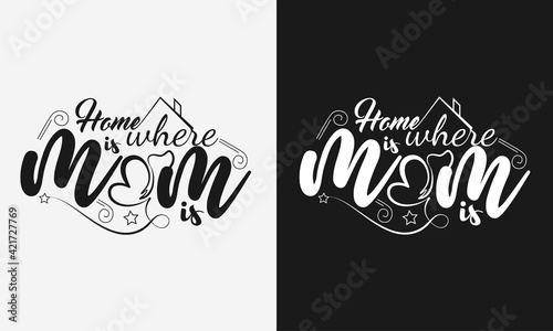 Fotografija Home is where mom is,Mothers day calligraphy, mom quote lettering illustration v