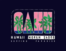 Oahu North Shore Hawaii Surfing T-shirt Print. Tropical Vacation Summer Sports Vintage Typography Vector Illustration.