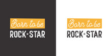 Born To Be Rock Star. Positive Handwritten With Brush Typography. Inspirational Quote And Motivational Phrase For Your Designs: T-shirt, Poster, Card, Etc.