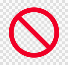 Prohibition Symbol On A Transparent Background. Not Allowed Red Sign. Circle Red Warning Icon. Illustration Of Traffic Sign In Flat Style. Warning Is Prohibited From Entering. Vector Illustration