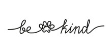 Be Kind Inspirational Lettering Inscription In One Line Style. Cute Simple Continuous Line Art With A Paw Silhouette. Kindness And Mercy Concept.