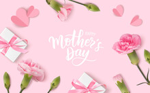 Happy Mothers Day. Calligraphic Greeting Text. Holiday Design Template With Realistic Pink Carnation Flowers, Gift Boxes And Paper Hearts On Pink Background. Vector Stock Illustration.