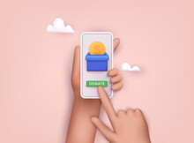 Hand Holding Mobile Smart Phone With Donation Money. 3D Web Vector Illustrations.