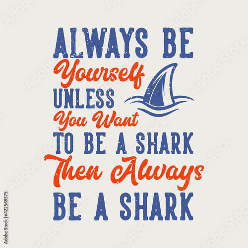 Canvas Print vintage slogan typography always yourself unless you want to be shark then alway