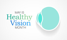 Healthy Vision Month Is Observed Each Year In May. Taking Care Of Your Eyes Can Be A Priority Just Like Eating Healthy And Physical Activity. It Can Help Keep You Safe Each Day. Vector Illustration.