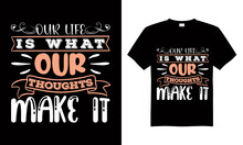 Our Life Is What Our Thoughts Make It T-shirt Design Vector,T-shirt Design For Print.