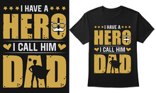 I Have A Hero I Call Him, Dad Fathers Day T-shirt Design