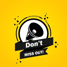 Megaphone With Do Not Miss Out Speech Bubble Banner. Loudspeaker. Label For Business, Marketing And Advertising. Vector On Isolated Background. EPS 10