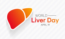 World Liver Day Is Observed Each Year On April 19th Across The Globe. Aims To Raise Global Awareness Of Hepatitis A Group Of Infectious Diseases Known As Hepatitis  A, B, C, D, And E. Vector Art.