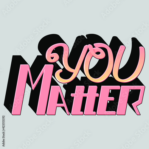 you matter. Isolated vector inscription with unique handwritten letters with gradient. bright pattern for printing on T-shirts, stickers, banners, bags.