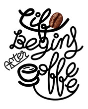 Life Begins After Coffee.