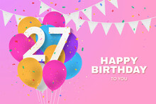 Happy 27th Birthday Balloons Greeting Card Background. 27 Years Anniversary. 27th Celebrating With Confetti. Illustration Stock