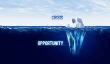 Crisis Is Opportunity Concept With Iceberg, Crisis Is Visible, Opportunity Is Hidden