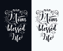 Mom Blessed Life, Mother's Day T Shirt Design, Mother's Day Vector, Mother's Day Typography Design