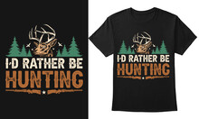 I'd Rather Be Hunting Vector Graphic Tshirt Design