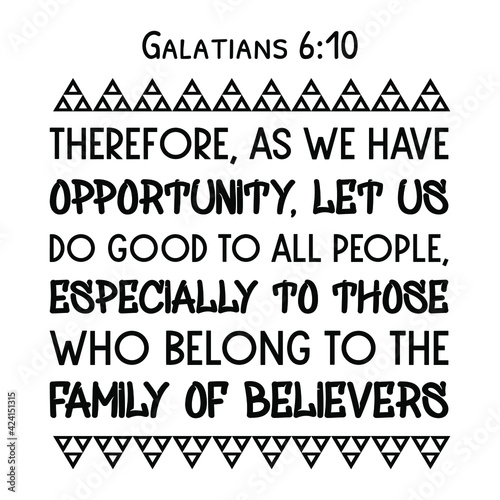 Fotografiet Therefore, as we have opportunity, let us do good to all people, especially to those who belong to the family of believers