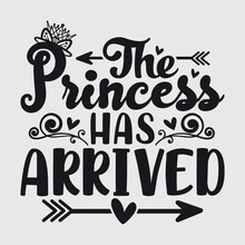 The Princess Has Arrived | Princess | Girl Baby | Baby | Kids | Baby Life | New Baby | Newborn | Toddler | Crown | Arow | Funny Quotes | Typography Design