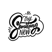 Try Something New. Hand Drawn Black Color Lettering Phrase.