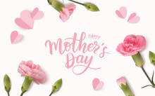 Happy Mothers Day. Calligraphic Greeting Text. Holiday Design Template With Realistic Pink Carnation Flowers And Paper Hearts. Vector Stock Illustration