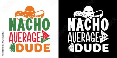 Nacho Average Dude SVG Cut File | Cinco De Mayo Svg | Mexican Hat Svg | Sombrero Fototapet