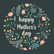 Happy Mother S Day. Hand-drawn Greeting Card With A Round Flower Arrangement And Lettering On A Dark Green Background.