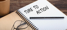 TIME TO ACTION Words Written On Office Notebook. Concept In Business.