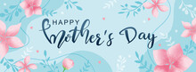 Happy Mother's Day Poster And Banner Template With Flowers On Light Blue Background. Vector Illustration For Women's Day, Shop, Invitation, Discount, Sale, Flyer, Decoration.