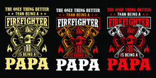 The Only Thing Better Than Being A Firefighter Is Being A Papa - Firefighter T Shirts Design,Vector Graphic, Typographic Poster Or T-shirt.