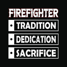 Firefighter Tradition Dedication Sacrifice - Firefighter T Shirt Design,Vector Graphic, Typographic Poster Or T-shirt.