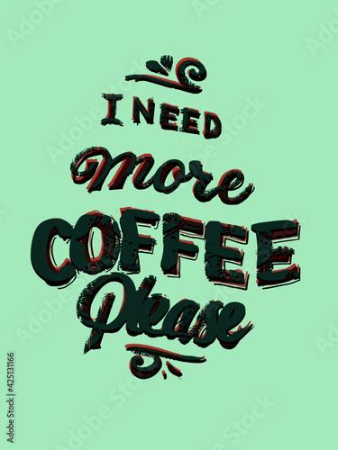 Fotografia, Obraz I need more coffee poster