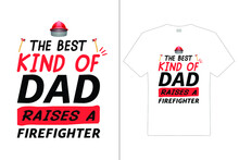 The Best Kind Of Dad Raises A Firefighter T Shirt Design. Dad Typography T-shirt. Design Template For T Shirt Print, Poster, Cases, Cover, Banner, Gift Card, Label Sticker, Flyer, Mug.